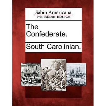 The Confederate. by South Carolinian.
