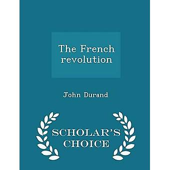 The French revolution  Scholars Choice Edition by Durand & John