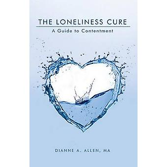 The Loneliness Cure A Guide to Contentment by Allen MA & Dianne A.