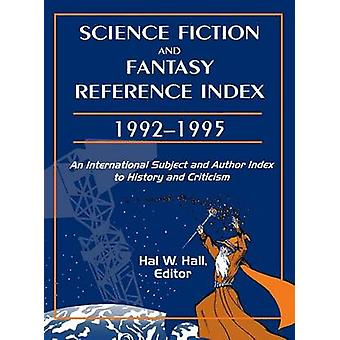 Science Fiction and Fantasy Reference Index 19921995 An International Subject and Author Index to History and Criticism by Hall & Hal