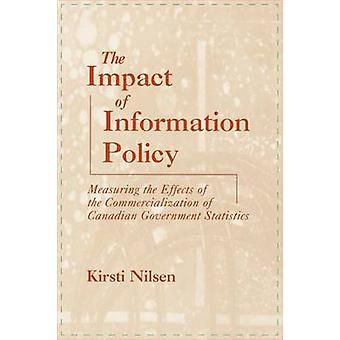 The Impact of Information Policy Measuring the Effects of the Commercialization of Canadian Government Statistics by Nilsen & Kirsti