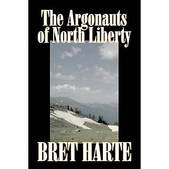 The Argonauts of North Liberty by Bret Harte Fiction Classics Westerns Historical by Harte & Bret