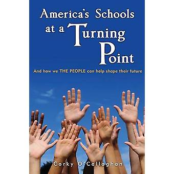 Americas Schools at a Turning Point And how we THE PEOPLE can help shape their future by OCallaghan & Corky