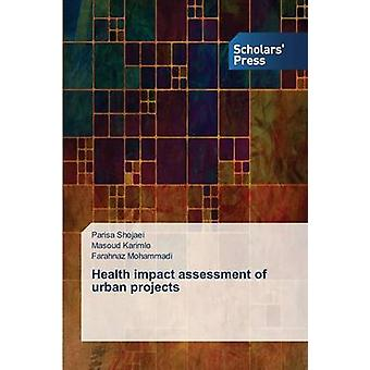 Health impact assessment of urban projects by Shojaei Parisa