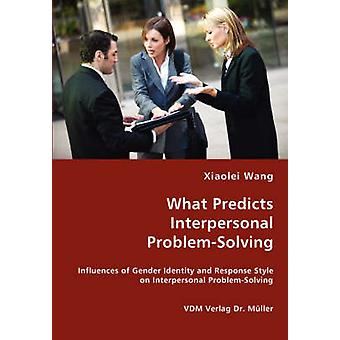 What Predicts Interpersonal ProblemSolving by Wang & Xiaolei