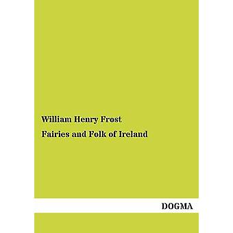 Fairies and Folk of Ireland by Frost & William Henry