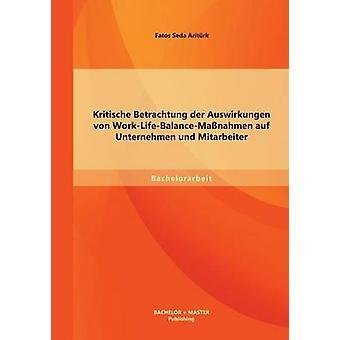 Kritische Betrachtung der Auswirkungen von WorkLifeBalanceManahmen auf Unternehmen und Mitarbeiter by Aritrk & Fatos Seda