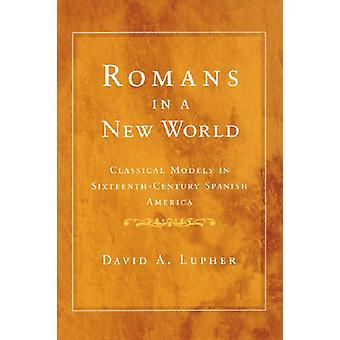 Romans in a New World - Classical Models in Sixteenth-century Spanish
