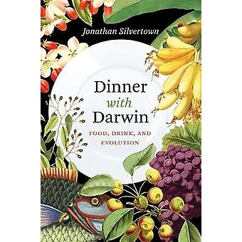 Dinner with Darwin - Food - Drink - and Evolution by Jonathan Silverto