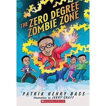 The Zero Degree Zombie Zone by Patrik Henry Bass - Jerry Craft - 9780