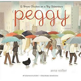 Peggy - A Brave Chicken on a Big Adventure by Anna Walker - 9780544928