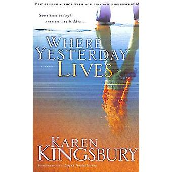 Where Yesterday Lives - Sometimes Today's Answers are Hidden by Karen