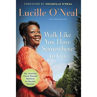 Walk Like You Have Somewhere to Go by Lucille O'Neal - 9781595552495