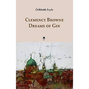 Clemency Browne Dreams of Gin by Orfhlaith Foyle - 9781851321094 Book