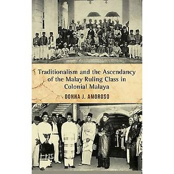 Traditionalism and the Ascendancy of the Malay Ruling Class in Coloni