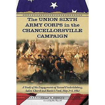 The Union Sixth Army Corps in the Chancellorsville Campaign - A Study