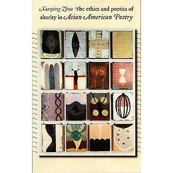The Ethics and Poetics of Alterity in Asian American Poetry by Xiaoji