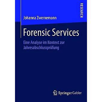 Forensic Services  Eine Analyse im Kontext zur Jahresabschlussprfung by Zwernemann & Johanna