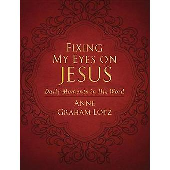 Fixing My Eyes on Jesus - Daily Moments in His Word by Fixing My Eyes