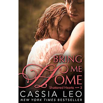 Bring Me Home (Shattered Hearts 3) by Cassia Leo - 9780552170741 Book