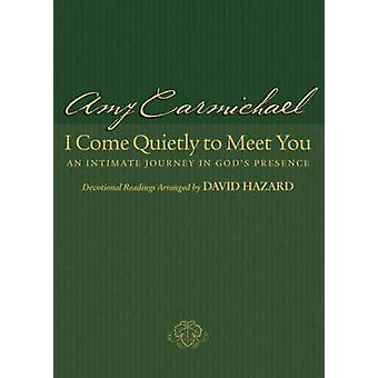 I Come Quietly to Meet You - An Intimate Journey in God's Presence by