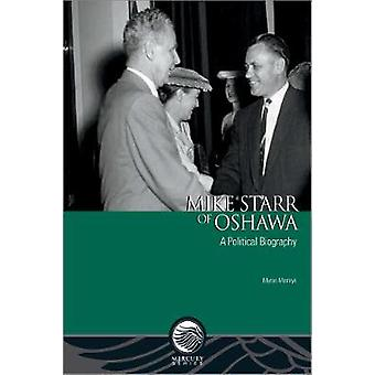 Mike Starr of Oshawa - A Political Biography by Myron Momryk - 9780776