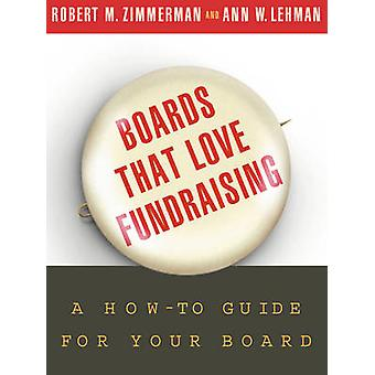 Boards That Love Fundraising - A How-to Guide for Your Board by Robert