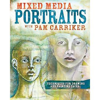 Mixed Media Portraits with Pam Carriker - Techniques for Drawing and P