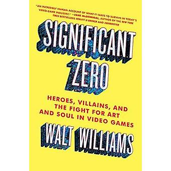 Significant Zero - Heroes - Villains - and the Fight for Art and Soul