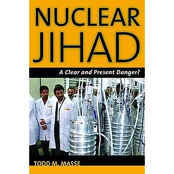 Nuclear Jihad - A Clear and Present Danger? by Todd M. Masse - 9781597