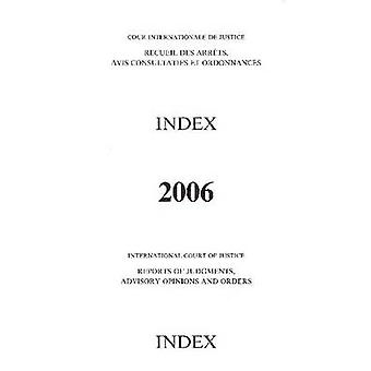 Reports of Judgments - Advisory Opinions and Orders - 2006 Index Repor