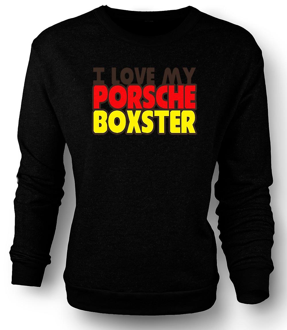Mens Sweatshirt I Love My Porsche Boxter - Car Enthusiast