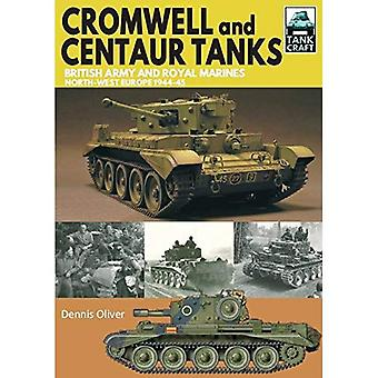 Cromwell and Centaur Tanks: � British Army and Royal Marines, North-west Europe 1944-1945 (Tank Craft)
