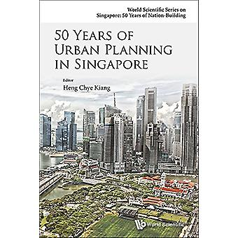 50 Years of Urban Planning in Singapore by Chye Kiang Heng - 97898146