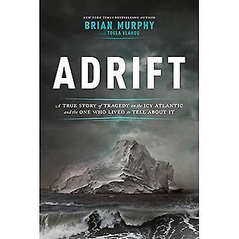 À la dérive: Une histoire vraie de la tragédie sur l'Atlantique glacial et l'homme qui a vécu à dire à ce sujet