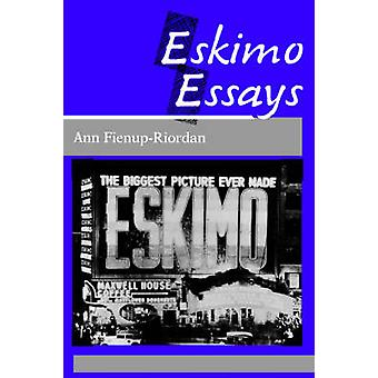 Eskimo Essays Yupik Lives and How We See Them by FienupRiordan & Ann
