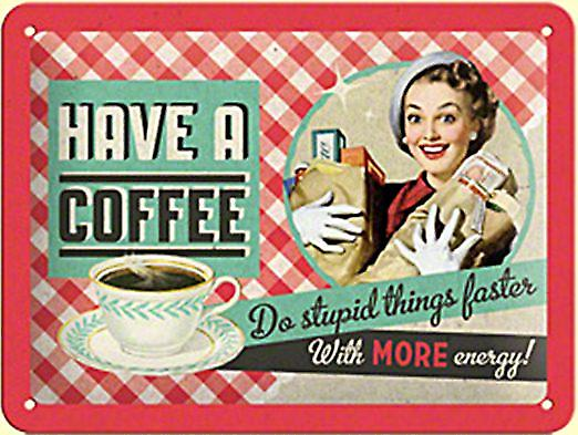 Have A Coffee, Do Stupid Things..  funny metal sign (na 2015)