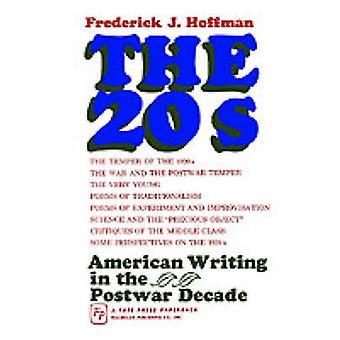 The Twenties American Writing in the Postwar Decade by Hoffman & Frederick J.