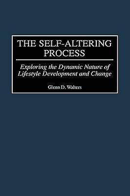 The SelfAltebague Process Explobague the Dynamic Nature of Lifestyle DevelopHommest and Change by Walters & Glenn D.
