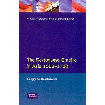 The Portugese Empire in Asia 1500  1700 by Subrahmanyam & Sanjay