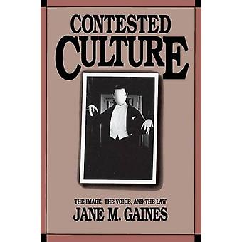 Contested Culture The Image the Voice and the Law by Gaines & Jane M.