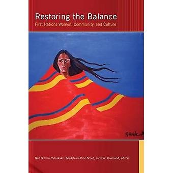 Restoring the Balance First Nations Women Community and Culture by Valaskakis & Gail Guthrie