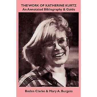 The Work of Katherine Kurtz An Annotated Bibliography  Guide by Clarke & Boden