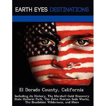 El Dorado County California Including its History The Marshall Gold Discovery State Historic Park The John Pearson Soda Works The Desolation Wilderness and More by Black & Johnathan