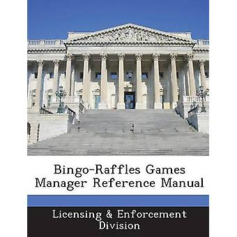 BingoRaffles Games Manager Reference Manual by Licensing & Enforcement Division