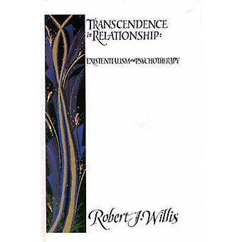 Transcendence in Relationship Extentialism and Psychotherapy by Willis & Robert J.