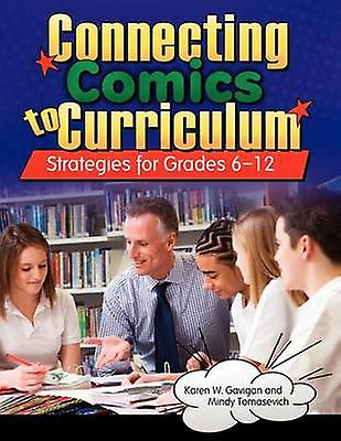 Connecting Comics to Curriculum Strategies for Grades 612 by Gavigan & Karen W.