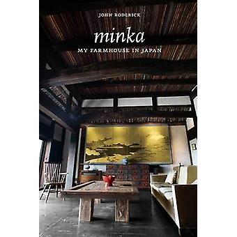 Minka My Farmhouse in Japan by Roderick & John
