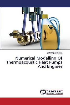 Numerical Modelling of Thermoacoustic Heat Pumps and Engines by Asgharian Behrang