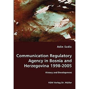 Communication Regulatory Agency in Bosnia and Herzegovina 19982005  History and Development by Sadic & Adin